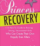 Princess Recovery: How To Give Your Daughter Confidence, Strength